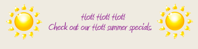 Check out our Hot! summer specials!